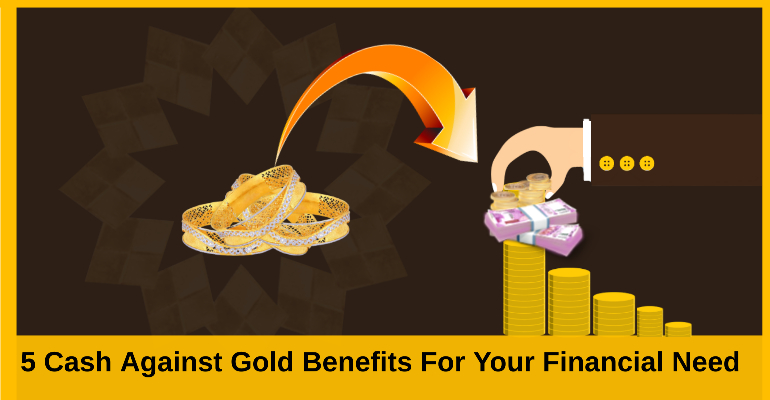 5 Cash against gold benefits for your financial need